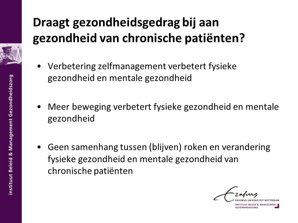 Draagt gezondheidsgedrag bij aan gezondheid van chronische patiënten? Verbetering zelfmanagement verbetert fysieke gezondheid en mentale gezondheid Me