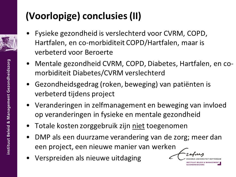 (Voorlopige) conclusies (II) Fysieke gezondheid is verslechterd voor CVRM, COPD, Hartfalen, en co-morbiditeit COPD/Hartfalen, maar is verbeterd voor Beroerte Mentale gezondheid CVRM, COPD, Diabetes, Hartfalen, en co- morbiditeit Diabetes/CVRM verslechterd Gezondheidsgedrag (roken, beweging) van patiënten is verbeterd tijdens project Veranderingen in zelfmanagement en beweging van invloed op veranderingen in fysieke en mentale gezondheid Totale kosten zorggebruik zijn niet toegenomen DMP als een duurzame verandering van de zorg; meer dan een project, een nieuwe manier van werken Verspreiden als nieuwe uitdaging