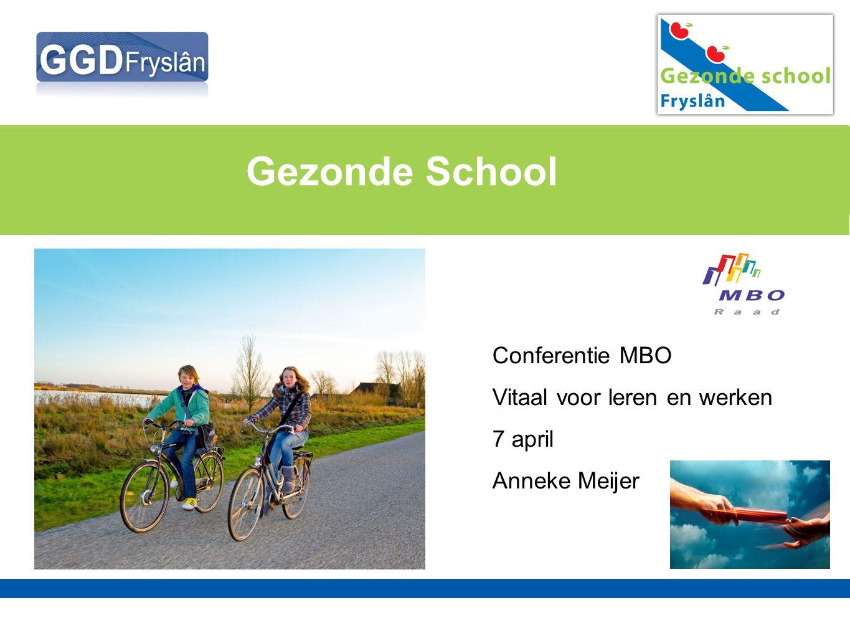 Gezonde School Conferentie MBO Vitaal voor leren en werken 7 april Anneke Meijer