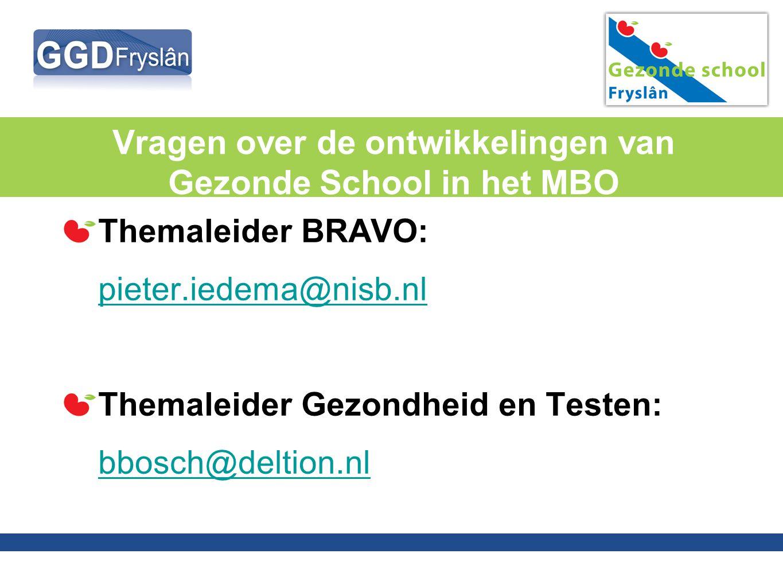 Vragen over de ontwikkelingen van Gezonde School in het MBO Themaleider BRAVO: pieter.iedema@nisb.nl Themaleider Gezondheid en Testen: bbosch@deltion.