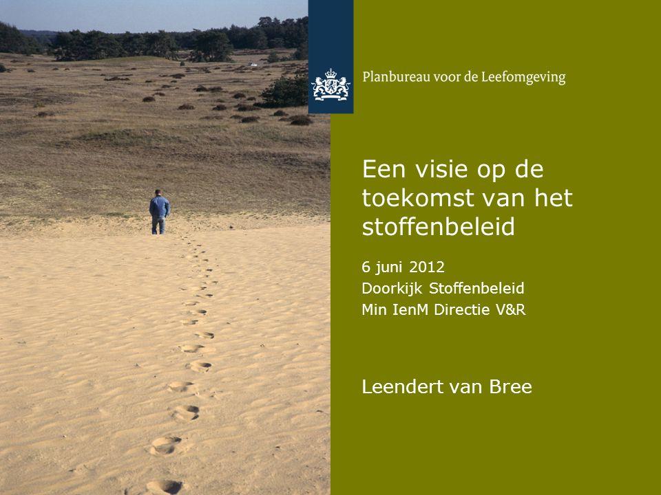 Een visie op de toekomst van het stoffenbeleid 6 juni 2012 Doorkijk Stoffenbeleid Min IenM Directie V&R Leendert van Bree