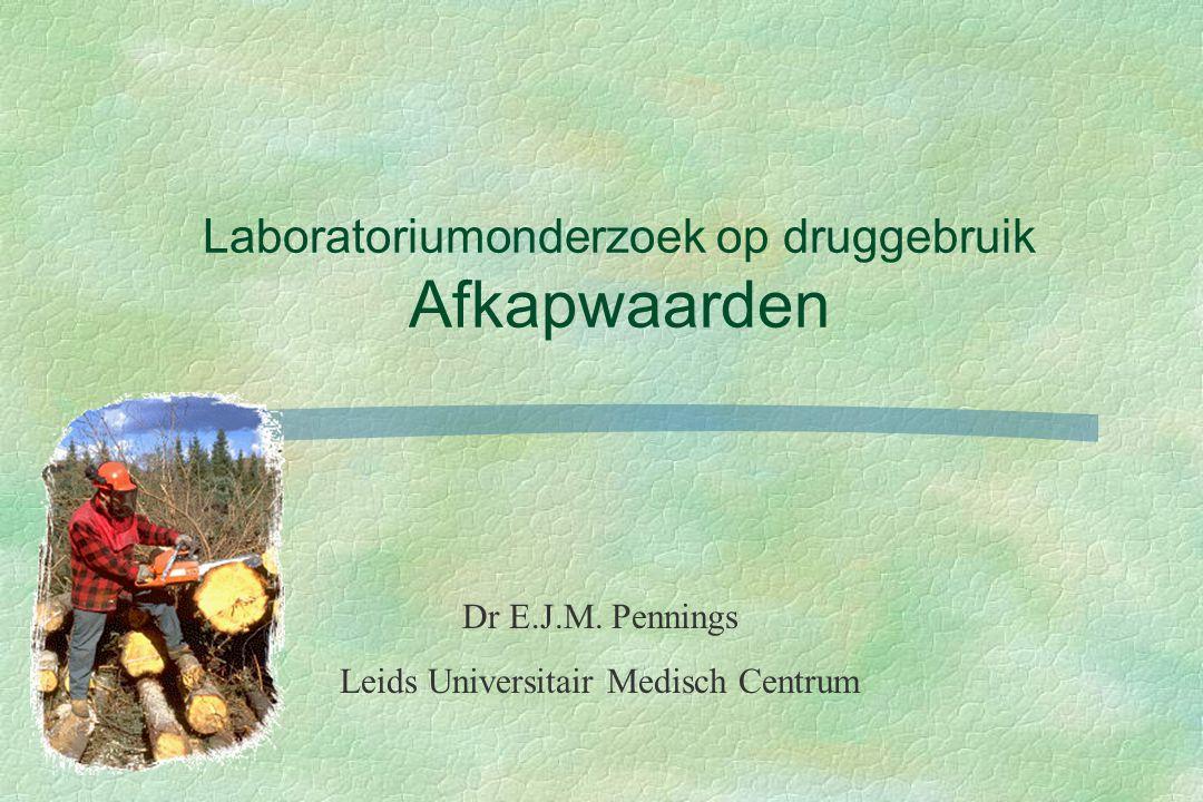 Laboratoriumonderzoek op druggebruik Afkapwaarden Dr E.J.M. Pennings Leids Universitair Medisch Centrum