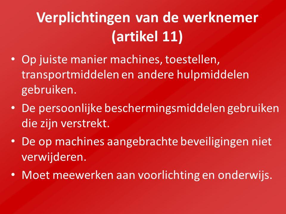 Verplichtingen van de werknemer (artikel 11) Op juiste manier machines, toestellen, transportmiddelen en andere hulpmiddelen gebruiken.