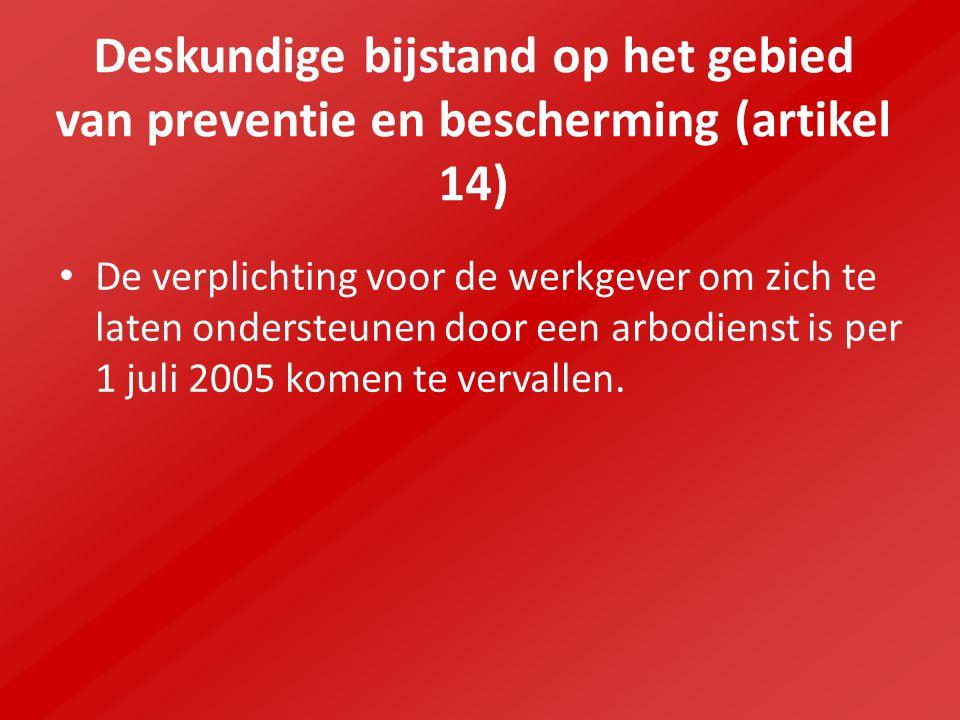 Deskundige bijstand op het gebied van preventie en bescherming (artikel 14) De verplichting voor de werkgever om zich te laten ondersteunen door een arbodienst is per 1 juli 2005 komen te vervallen.