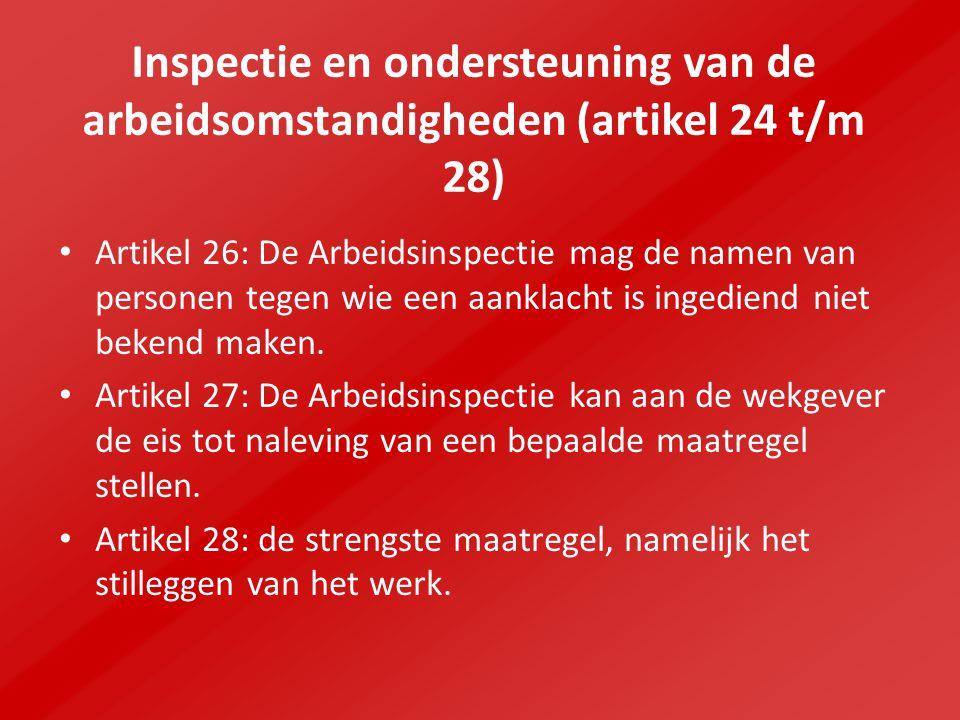 Inspectie en ondersteuning van de arbeidsomstandigheden (artikel 24 t/m 28) Artikel 26: De Arbeidsinspectie mag de namen van personen tegen wie een aanklacht is ingediend niet bekend maken.
