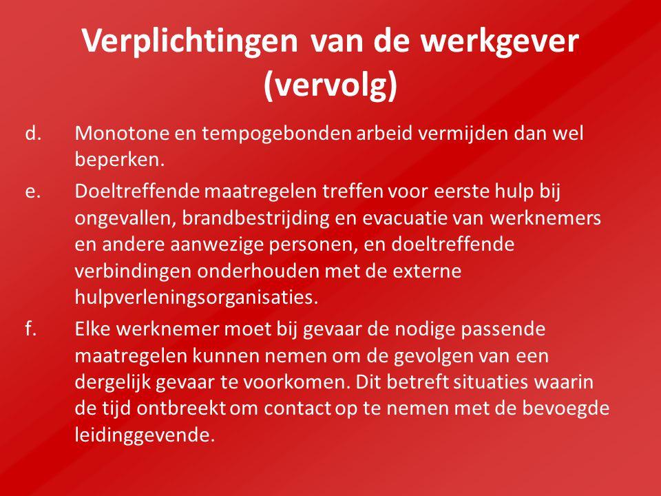 Verplichtingen van de werkgever (vervolg) d.Monotone en tempogebonden arbeid vermijden dan wel beperken.