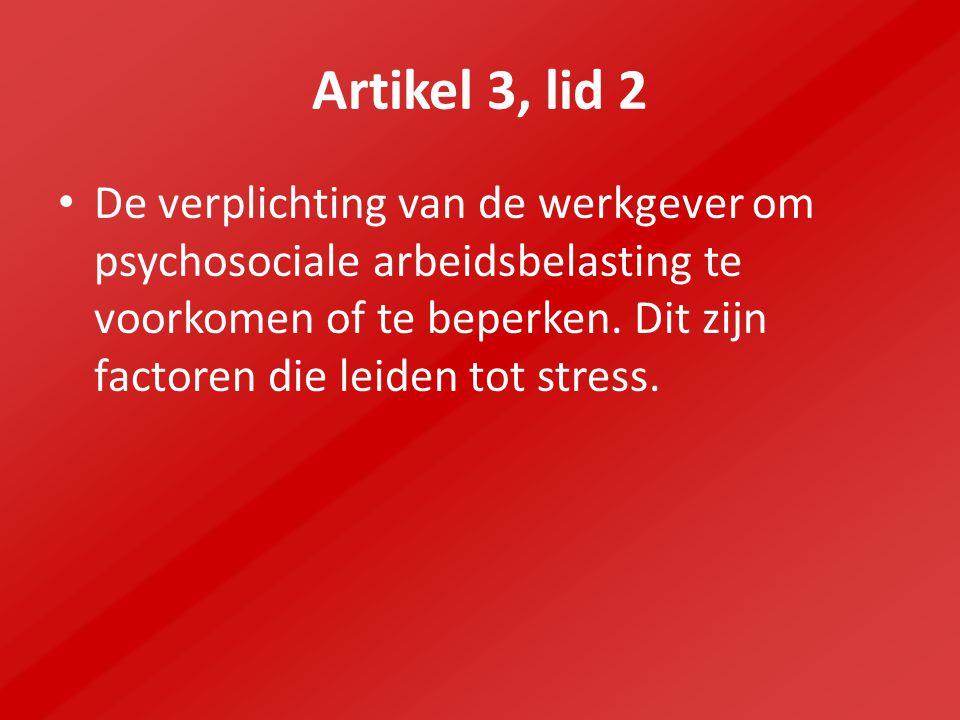 Artikel 3, lid 2 De verplichting van de werkgever om psychosociale arbeidsbelasting te voorkomen of te beperken.