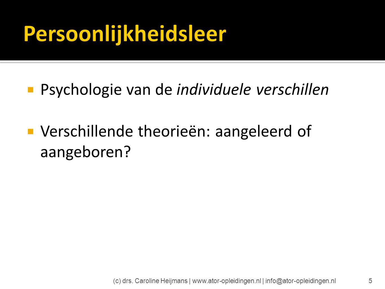  Psychologie van de individuele verschillen  Verschillende theorieën: aangeleerd of aangeboren? (c) drs. Caroline Heijmans | www.ator-opleidingen.nl