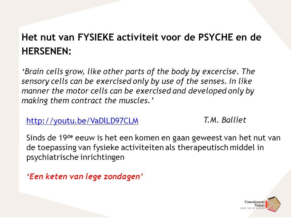Het nut van FYSIEKE activiteit voor de PSYCHE en de HERSENEN: 'Brain cells grow, like other parts of the body by excercise. The sensory cells can be e