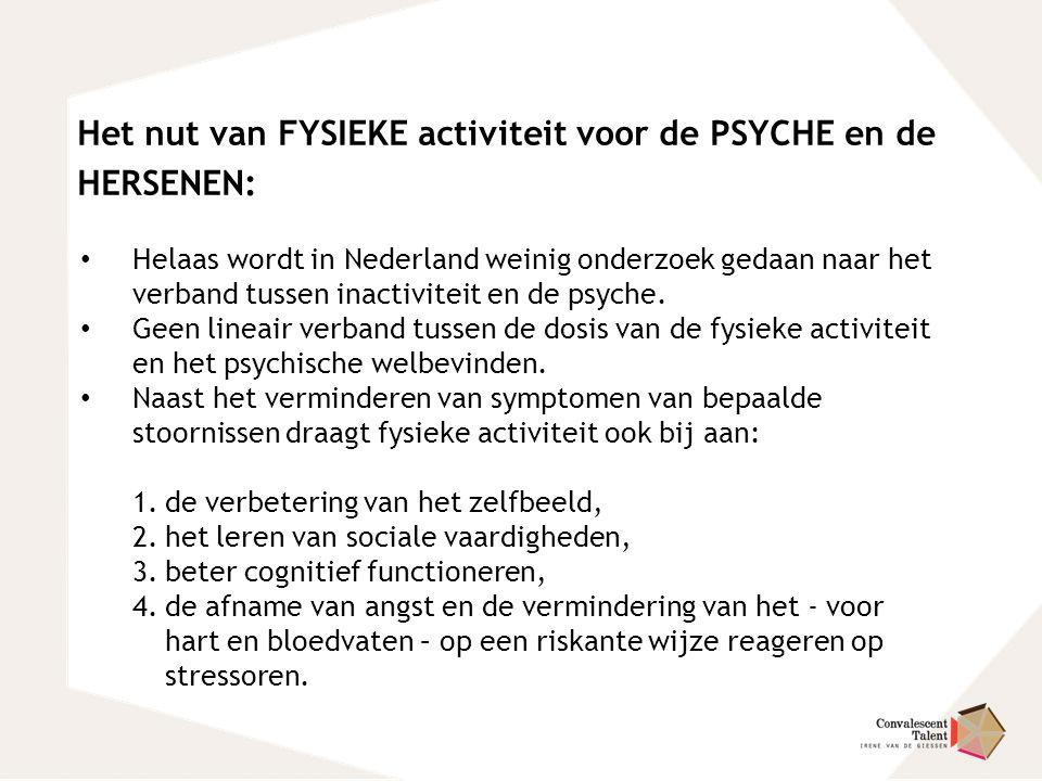 Het nut van FYSIEKE activiteit voor de PSYCHE en de HERSENEN: Helaas wordt in Nederland weinig onderzoek gedaan naar het verband tussen inactiviteit e
