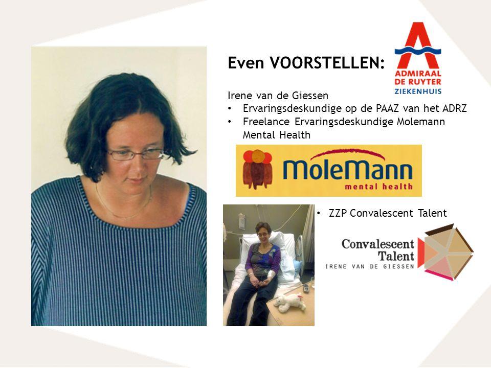 Even VOORSTELLEN: Irene van de Giessen Ervaringsdeskundige op de PAAZ van het ADRZ Freelance Ervaringsdeskundige Molemann Mental Health ZZP Convalesce