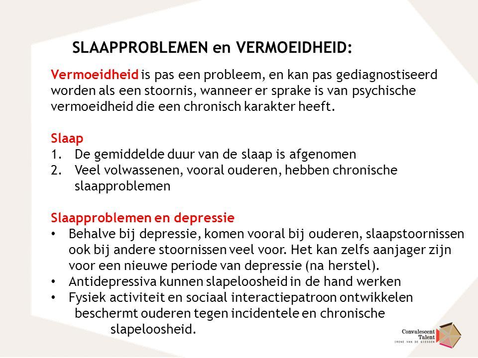 SLAAPPROBLEMEN en VERMOEIDHEID: Vermoeidheid is pas een probleem, en kan pas gediagnostiseerd worden als een stoornis, wanneer er sprake is van psychi