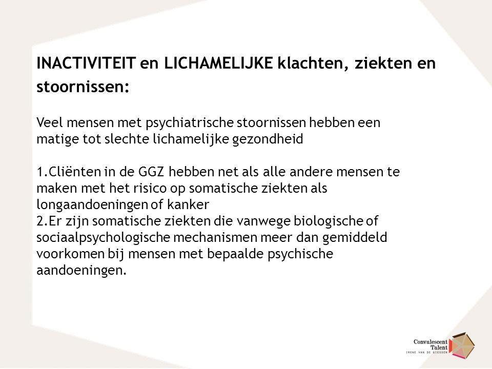 INACTIVITEIT en LICHAMELIJKE klachten, ziekten en stoornissen: Veel mensen met psychiatrische stoornissen hebben een matige tot slechte lichamelijke g