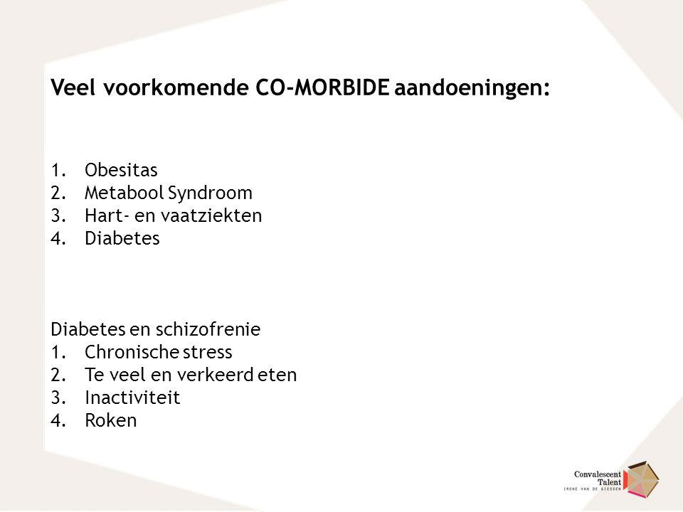 Veel voorkomende CO-MORBIDE aandoeningen: 1.Obesitas 2.Metabool Syndroom 3.Hart- en vaatziekten 4.Diabetes Diabetes en schizofrenie 1.Chronische stres