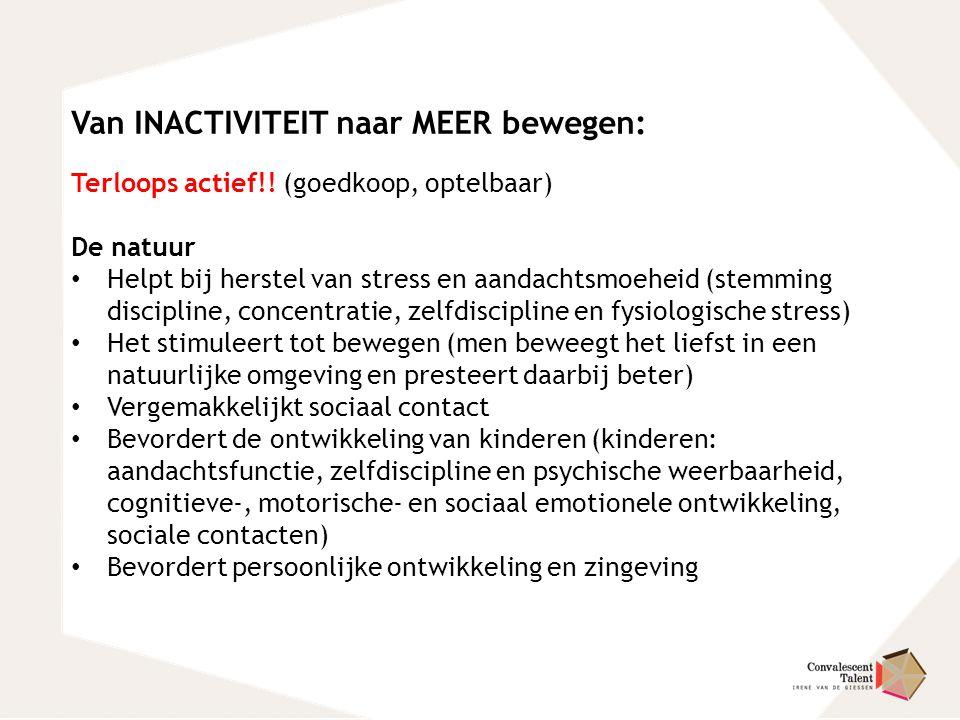 Van INACTIVITEIT naar MEER bewegen: Terloops actief!! (goedkoop, optelbaar) De natuur Helpt bij herstel van stress en aandachtsmoeheid (stemming disci