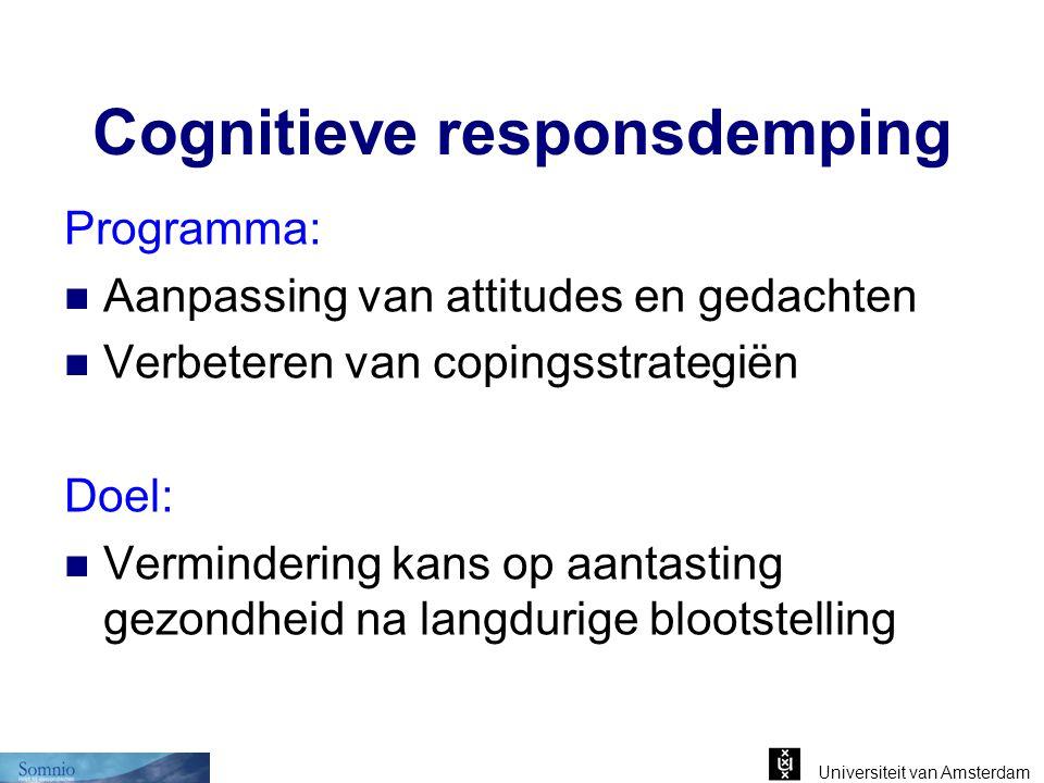 Cognitieve responsdemping Programma: Aanpassing van attitudes en gedachten Verbeteren van copingsstrategiën Doel: Vermindering kans op aantasting gezo