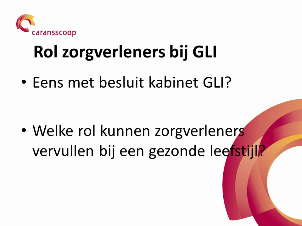 Rol zorgverleners bij GLI Eens met besluit kabinet GLI.