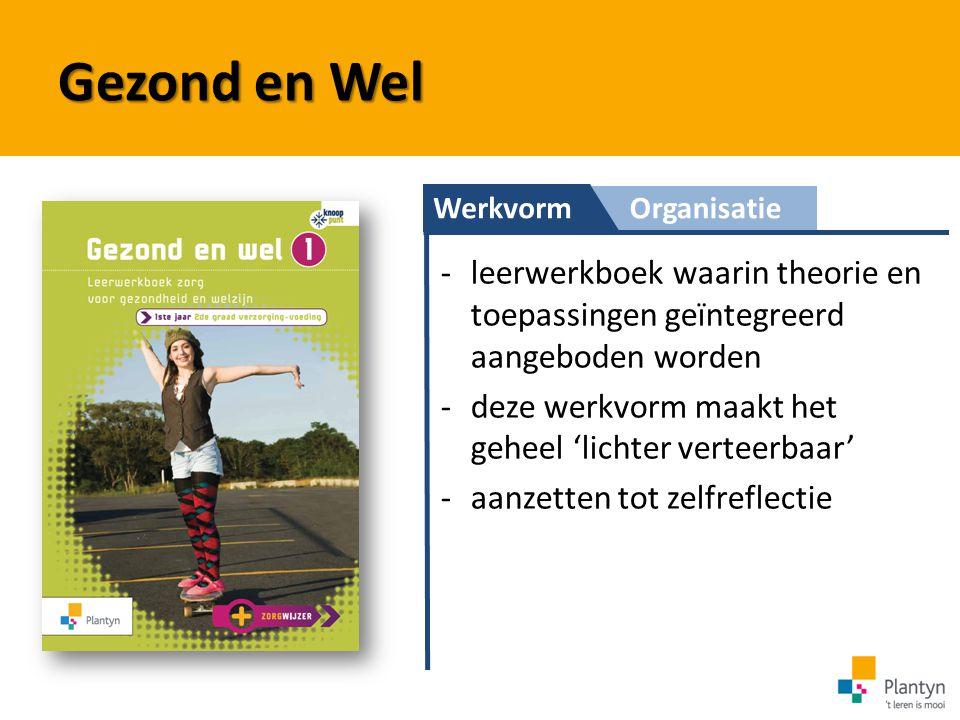 WerkvormOrganisatie Gezond en Wel -leerwerkboek waarin theorie en toepassingen geïntegreerd aangeboden worden -deze werkvorm maakt het geheel 'lichter