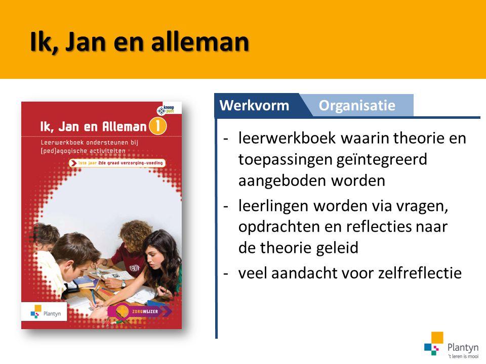 WerkvormOrganisatie Ik, Jan en alleman -leerwerkboek waarin theorie en toepassingen geïntegreerd aangeboden worden -leerlingen worden via vragen, opdr