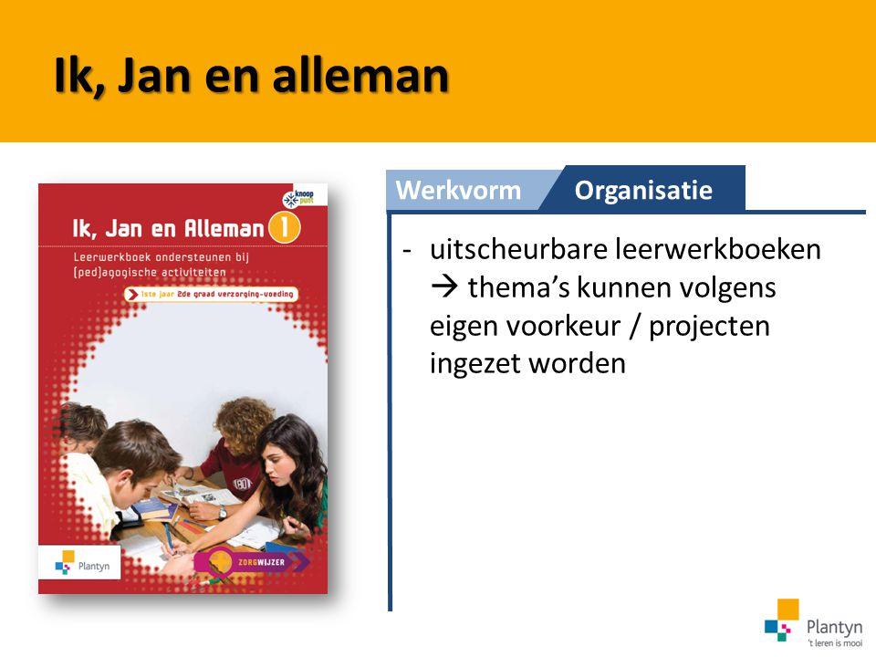 WerkvormOrganisatie Ik, Jan en alleman -uitscheurbare leerwerkboeken  thema's kunnen volgens eigen voorkeur / projecten ingezet worden