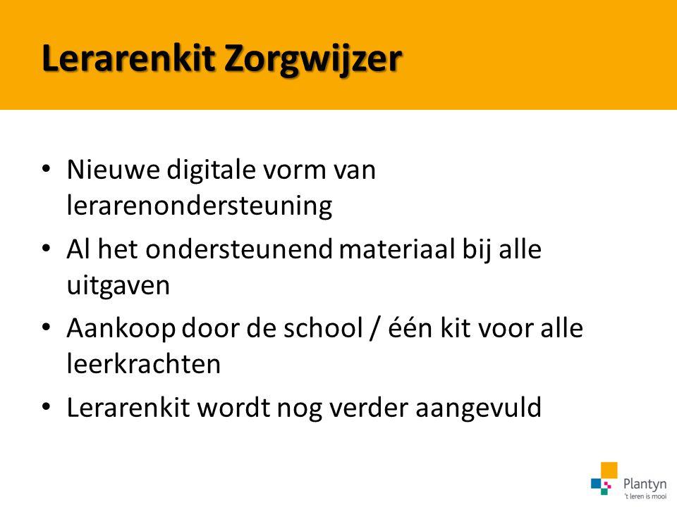 Lerarenkit Zorgwijzer Nieuwe digitale vorm van lerarenondersteuning Al het ondersteunend materiaal bij alle uitgaven Aankoop door de school / één kit