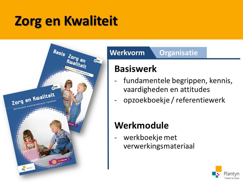 WerkvormOrganisatie Zorg en Kwaliteit Basiswerk -fundamentele begrippen, kennis, vaardigheden en attitudes -opzoekboekje / referentiewerk Werkmodule -