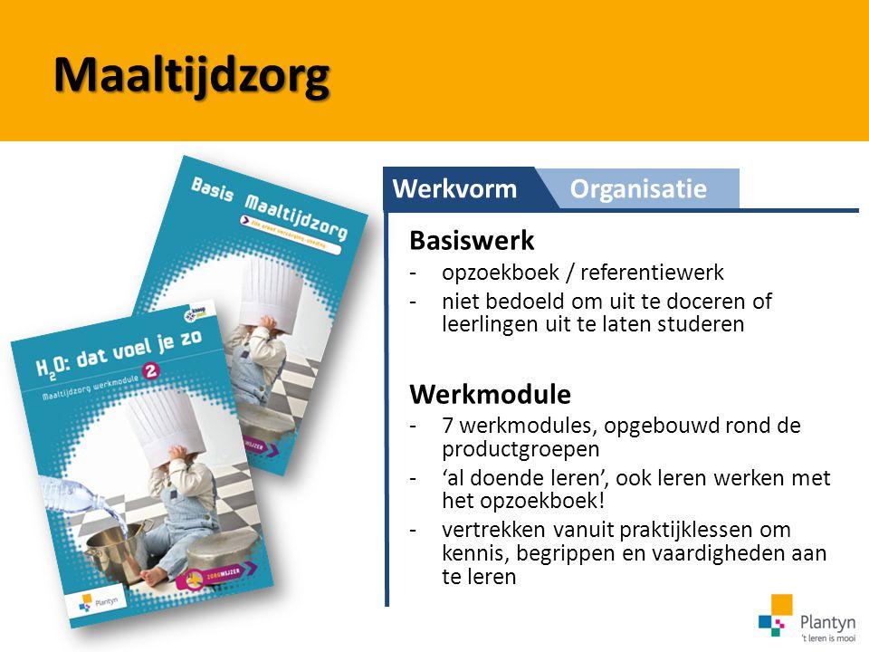 WerkvormOrganisatie Maaltijdzorg Basiswerk -opzoekboek / referentiewerk -niet bedoeld om uit te doceren of leerlingen uit te laten studeren Werkmodule