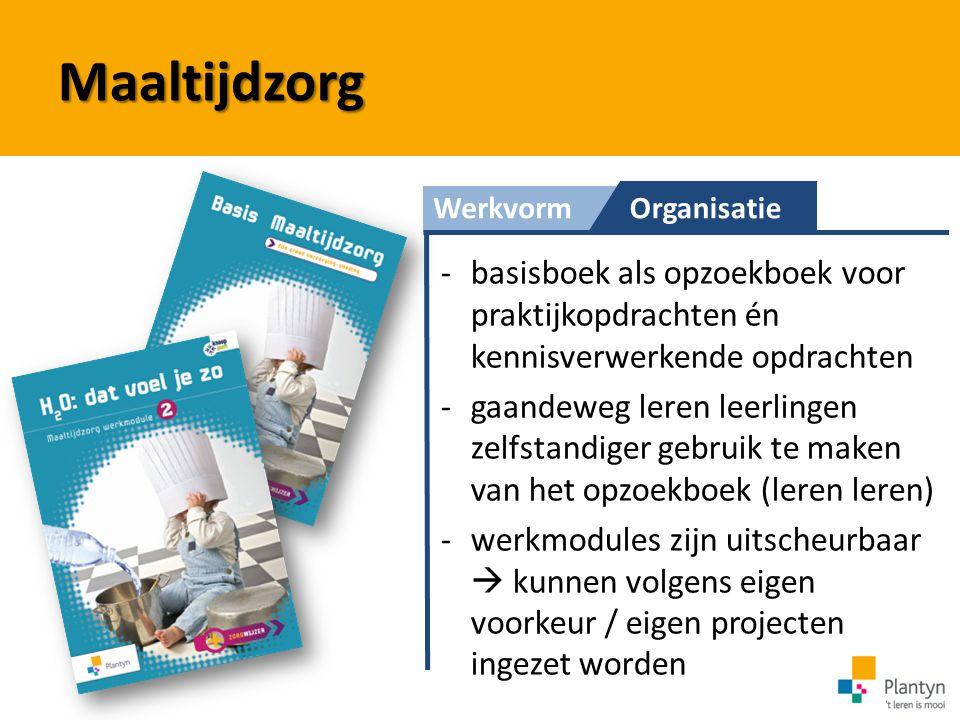 WerkvormOrganisatie Maaltijdzorg -basisboek als opzoekboek voor praktijkopdrachten én kennisverwerkende opdrachten -gaandeweg leren leerlingen zelfsta