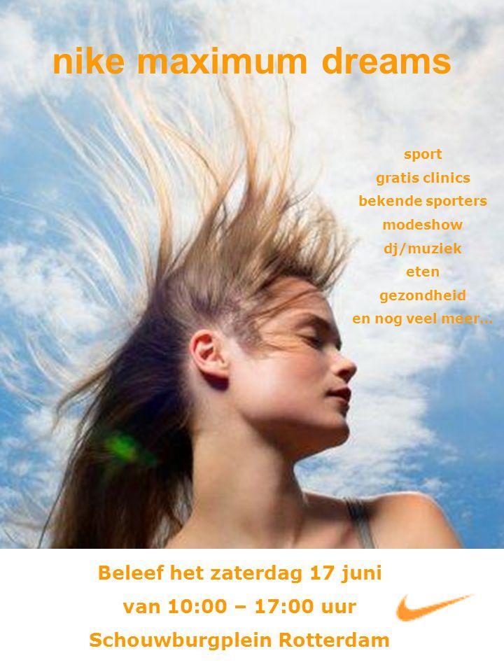 nike maximum dreams Beleef het zaterdag 17 juni van 10:00 – 17:00 uur Schouwburgplein Rotterdam sport gratis clinics bekende sporters modeshow dj/muziek eten gezondheid en nog veel meer…