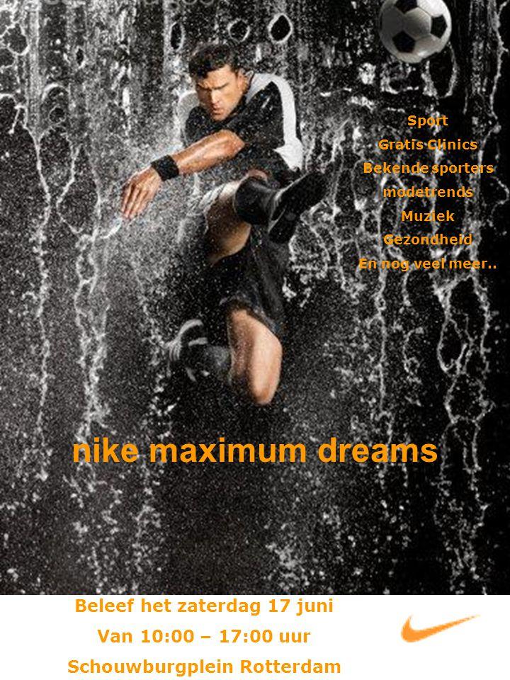 nike maximum dreams Beleef het zaterdag 17 juni Van 10:00 – 17:00 uur Schouwburgplein Rotterdam Sport Gratis Clinics Bekende sporters modetrends Muziek Gezondheid En nog veel meer..
