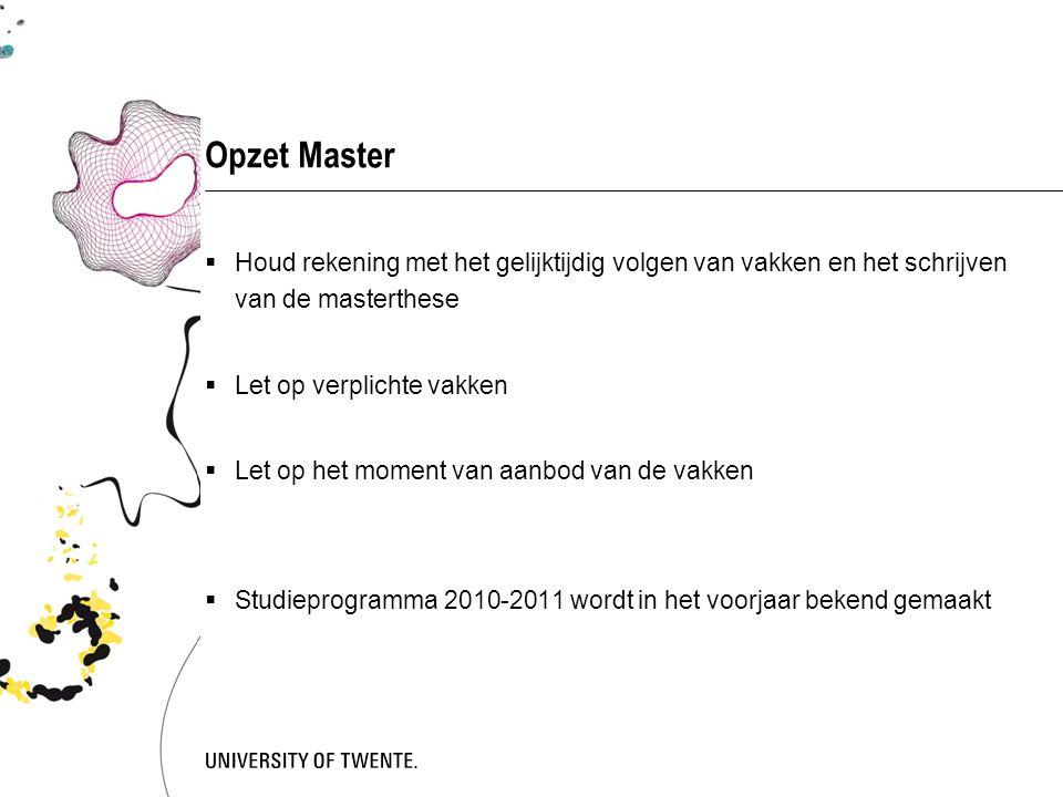 Opzet Master  Houd rekening met het gelijktijdig volgen van vakken en het schrijven van de masterthese  Let op verplichte vakken  Let op het moment