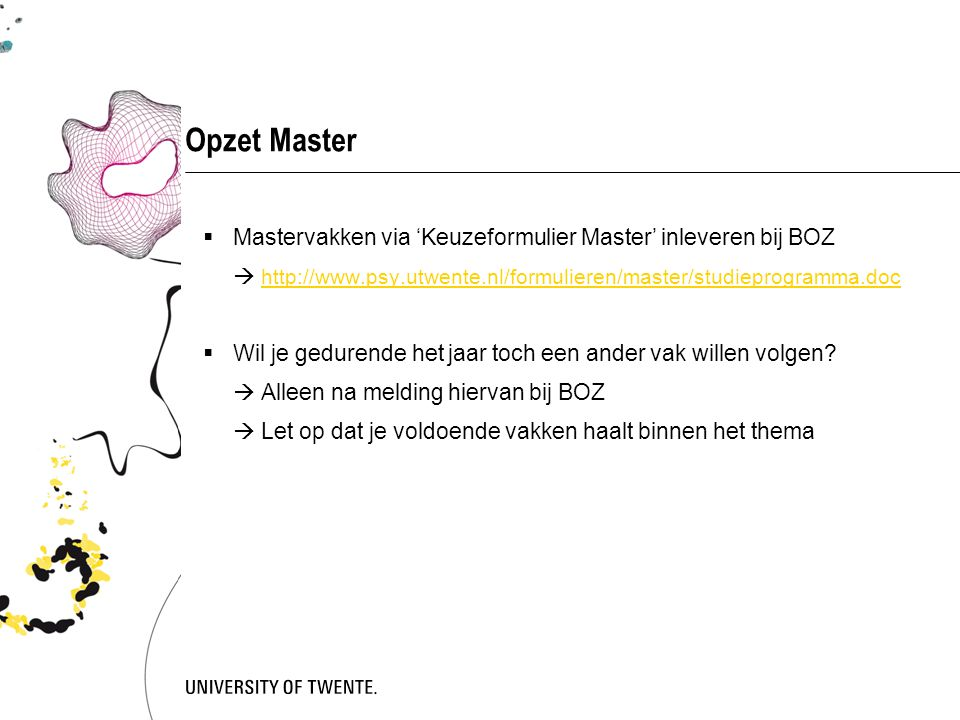 Opzet Master  Mastervakken via 'Keuzeformulier Master' inleveren bij BOZ  http://www.psy.utwente.nl/formulieren/master/studieprogramma.doc http://ww