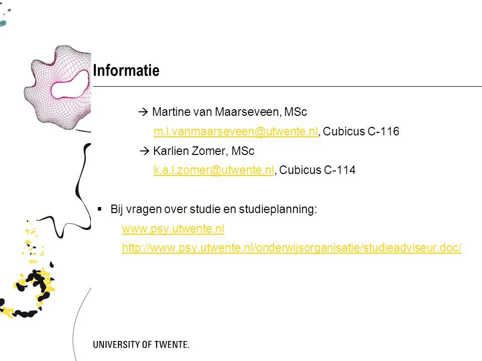Informatie  Martine van Maarseveen, MSc m.l.vanmaarseveen@utwente.nl, Cubicus C-116m.l.vanmaarseveen@utwente.nl  Karlien Zomer, MSc k.a.l.zomer@utwe