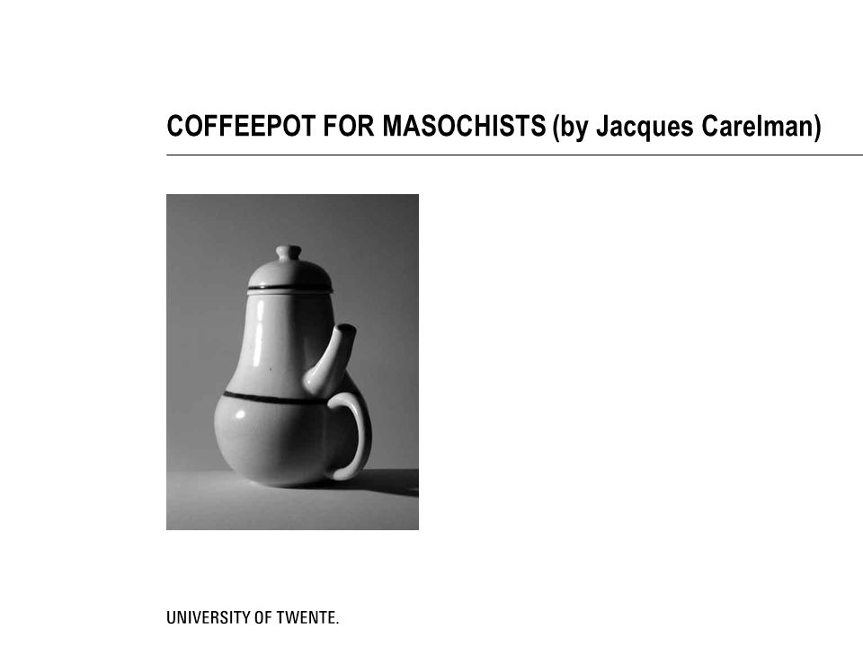 COFFEEPOT FOR MASOCHISTS (by Jacques Carelman)