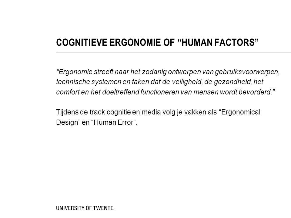 """COGNITIEVE ERGONOMIE OF """"HUMAN FACTORS"""" """"Ergonomie streeft naar het zodanig ontwerpen van gebruiksvoorwerpen, technische systemen en taken dat de veil"""