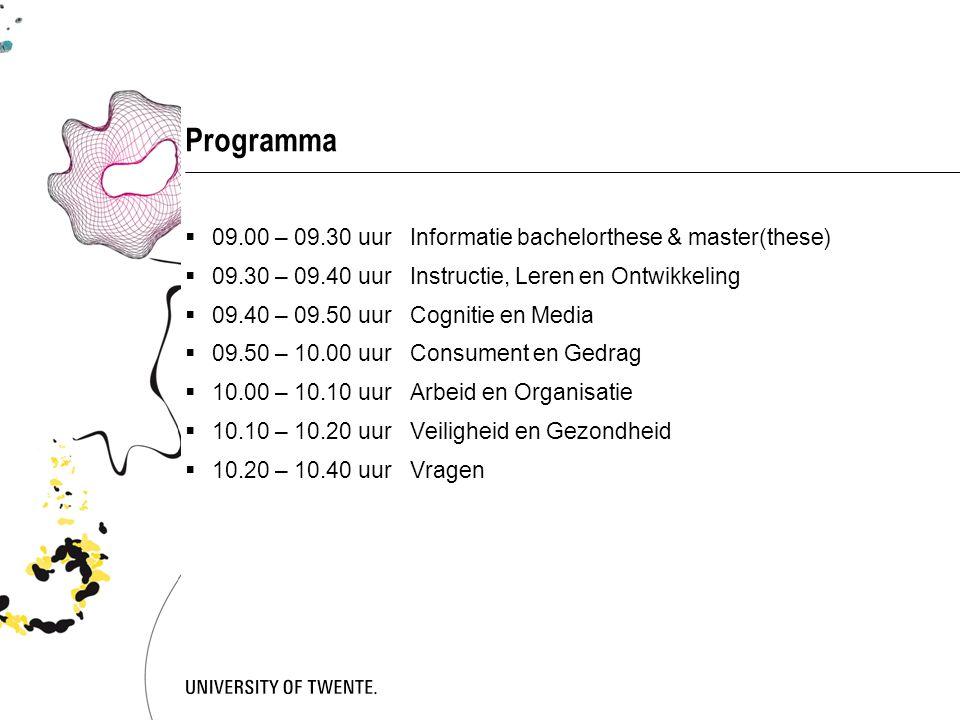 Programma  09.00 – 09.30 uurInformatie bachelorthese & master(these)  09.30 – 09.40 uurInstructie, Leren en Ontwikkeling  09.40 – 09.50 uurCognitie