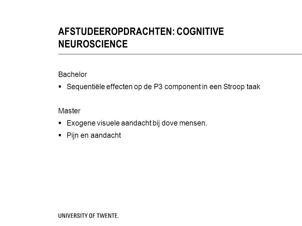 AFSTUDEEROPDRACHTEN: COGNITIVE NEUROSCIENCE Bachelor  Sequentiële effecten op de P3 component in een Stroop taak Master  Exogene visuele aandacht bi