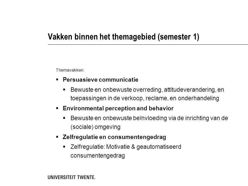 Vakken binnen het themagebied (semester 1) Themavakken:  Persuasieve communicatie  Bewuste en onbewuste overreding, attitudeverandering, en toepassi