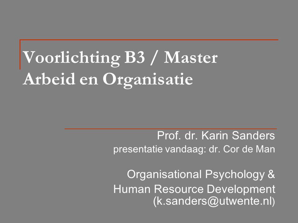 Voorlichting B3 / Master Arbeid en Organisatie Prof. dr. Karin Sanders presentatie vandaag: dr. Cor de Man Organisational Psychology & Human Resource