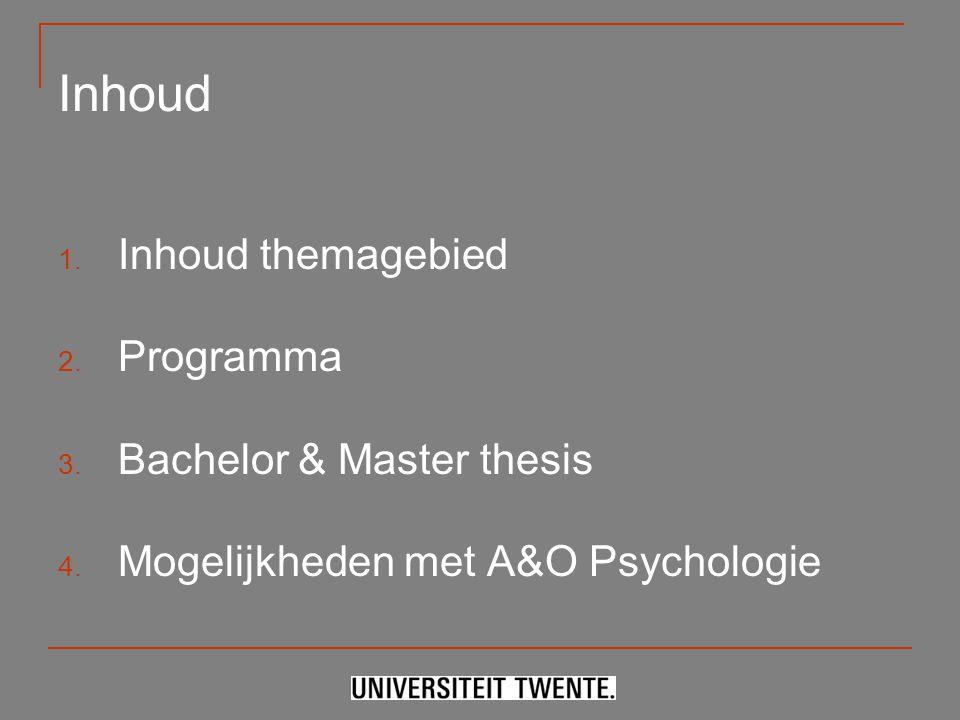 Inhoud 1. Inhoud themagebied 2. Programma 3. Bachelor & Master thesis 4. Mogelijkheden met A&O Psychologie