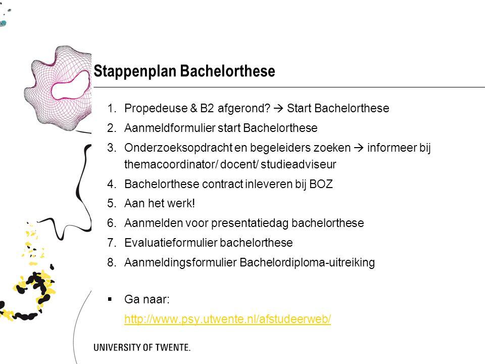 Stappenplan Bachelorthese 1.Propedeuse & B2 afgerond?  Start Bachelorthese 2.Aanmeldformulier start Bachelorthese 3.Onderzoeksopdracht en begeleiders