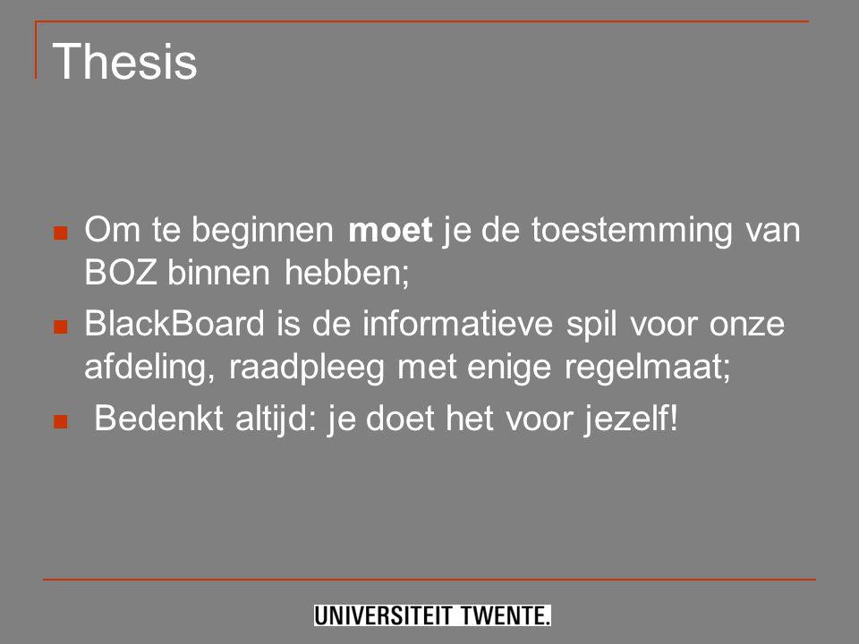 Thesis Om te beginnen moet je de toestemming van BOZ binnen hebben; BlackBoard is de informatieve spil voor onze afdeling, raadpleeg met enige regelma
