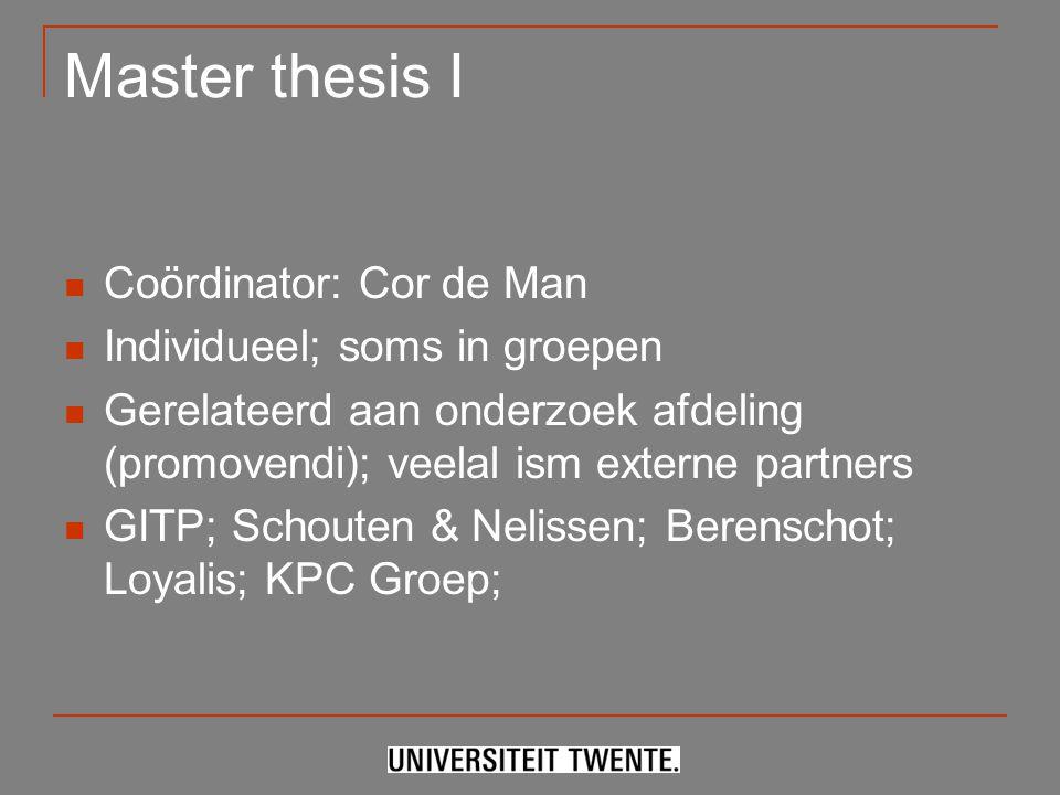 Master thesis I Coördinator: Cor de Man Individueel; soms in groepen Gerelateerd aan onderzoek afdeling (promovendi); veelal ism externe partners GITP