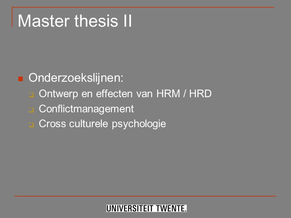 Master thesis II Onderzoekslijnen:  Ontwerp en effecten van HRM / HRD  Conflictmanagement  Cross culturele psychologie
