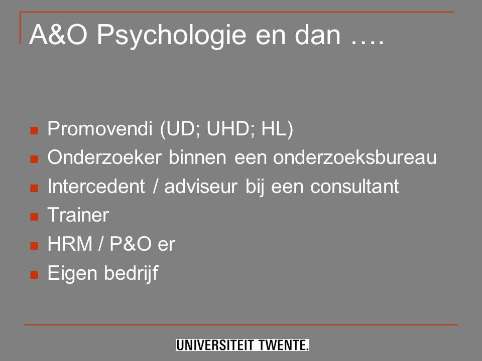 A&O Psychologie en dan …. Promovendi (UD; UHD; HL) Onderzoeker binnen een onderzoeksbureau Intercedent / adviseur bij een consultant Trainer HRM / P&O