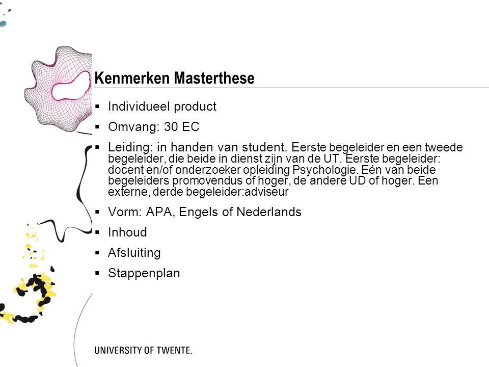 Kenmerken Masterthese  Individueel product  Omvang: 30 EC  Leiding: in handen van student. E erste begeleider en een tweede begeleider, die beide i