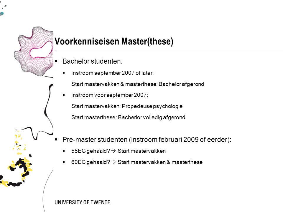 Voorkenniseisen Master(these)  Bachelor studenten:  Instroom september 2007 of later: Start mastervakken & masterthese: Bachelor afgerond  Instroom