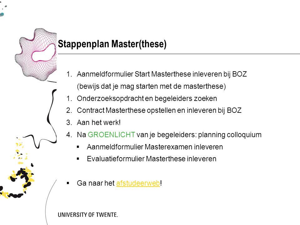 Stappenplan Master(these) 1.Aanmeldformulier Start Masterthese inleveren bij BOZ (bewijs dat je mag starten met de masterthese) 1.Onderzoeksopdracht e
