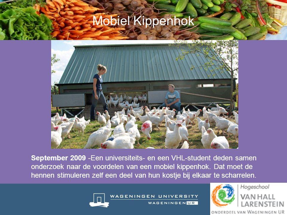 Mobiel Kippenhok September 2009 -Een universiteits- en een VHL-student deden samen onderzoek naar de voordelen van een mobiel kippenhok. Dat moet de h