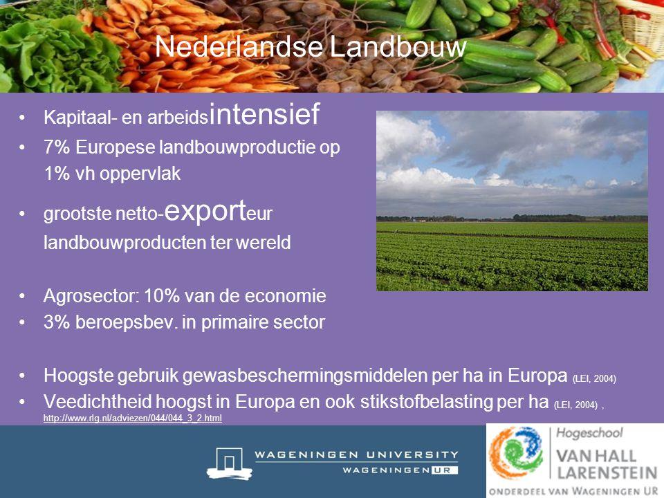 Kapitaal- en arbeids intensief 7% Europese landbouwproductie op 1% vh oppervlak grootste netto- export eur landbouwproducten ter wereld Agrosector: 10